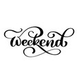 handwriting weekend fun phrase about work week vector image