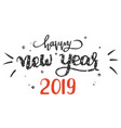 hand-written lettering phrase happy new year 2019 vector image vector image