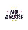 no excuses hand drawn lettering quote vector image vector image