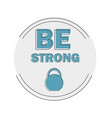be strong - gym workout motivation quote stamp vector image