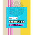 You are the best of holidays vector image vector image