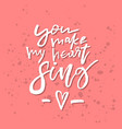 you make my heart sing - inspirational valentines vector image vector image
