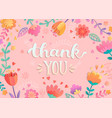 thank you handwritten lettering with flowers vector image