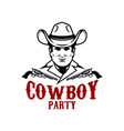 cowboy party cowboy with revolvers design element vector image vector image
