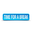 time for a break blue 3d realistic square vector image vector image