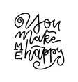 you make me happy - hand made inspirational and vector image