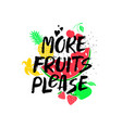 more fruits please inspirational lettering card vector image vector image
