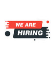we are hiring label sign black and red modern vector image vector image