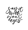 say it with your eyes brush calligraphy vector image vector image