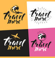 travel more label handwritten lettering vector image