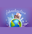 adventure time concept with earth and fomous vector image vector image
