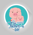 happy fathers day card with pigs vector image