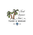 travel quote hand made badge - need summer now vector image