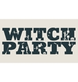 Witch party word and silhouettes on them vector image vector image