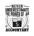 never underestimate power an accountant vector image vector image