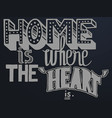quote home is where the heart is vector image vector image