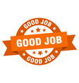 good job ribbon good job round orange sign good vector image vector image
