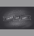 ribbon with text enjoy day on chalkboard vector image vector image