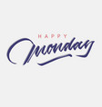 happy monday vintage hand lettering vector image vector image