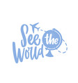 see world text message handwritten vector image