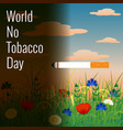 world no tobacco day a lighted cigarette summer vector image vector image