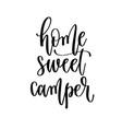 home sweet camper - travel lettering inspiration vector image