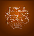 handwritten lettering of a cup of tea vector image vector image