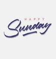 happy sunday vintage hand lettering vector image