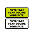 never let fear decide your fate motivation quote vector image vector image