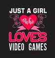 gamer quotes and slogan good for tee just a girl vector image vector image