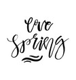 love spring - hand drawn inspiration quote vector image vector image