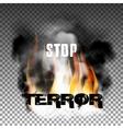 Stop terror in the fire smoke vector image vector image