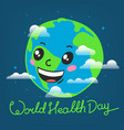 world health day celebration card smiling earth vector image