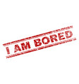 scratched textured i am bored stamp seal vector image