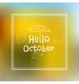 Hello October blurred background vector image vector image
