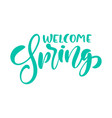 calligraphy lettering phrase welcome spring vector image vector image