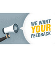 hand hold megaphone we want your feedback vector image