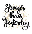 stronger than yesterday hand drawn motivation vector image