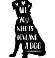 all you need is love and a dog motivational vector image vector image