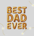 best dad ever motivational inscription vector image vector image