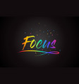 focus word text with handwritten rainbow vibrant vector image vector image