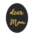 Dear Mom in frame lettering vector image vector image