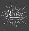 never give up isolated on vintage background vector image vector image