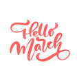pink calligraphy lettering phrase hello march vector image vector image