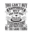 you can t buy happiness but can buy pancakes vector image vector image