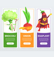 broccoli onion eggplant banners set funny vector image