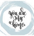 you are my home hand lettering inscription vector image vector image