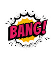 bang sign wording comic speech bubble in pop art vector image