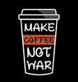 make coffee not war coffee sayings and quotes vector image vector image