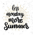 less monday more summer lettering phrase on light vector image vector image